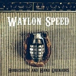 Waylon Speed - <i>Horseshoes & Hand Grenades</i>