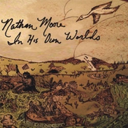 Nathan Moore - <i>In His Own Worlds</i>