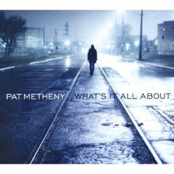 Pat Metheny - <i>What's It All About</i>