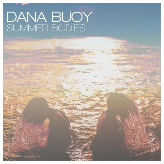 Dana Buoy Summer Bodies