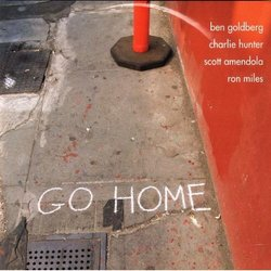 Go Home (Ben Goldberg' Charlie Hunter' Scott Amendola' Ron Miles) - <i>Go Home</i>